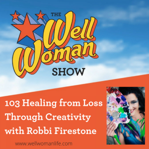 103 Healing from Loss Through Creativity with Robbi Firestone