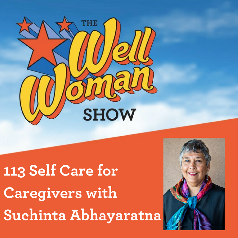 113 Self Care for Caregivers with Suchinta Abhayaratna
